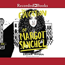 The Education of Margot Sanchez Audiobook by Lilliam Rivera Narrated by Almarie Guerra
