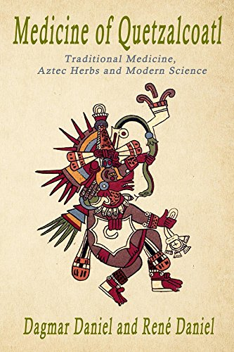 Medicine of Quetzalcoatl: Traditional Medicine, Aztec Herbs and Modern Science