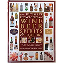 The Ultimate Encyclopedia of Wine, Beer, Spirits and Liqueurs: The Definitive Guide to Alcohol-based Drinks of All Kinds