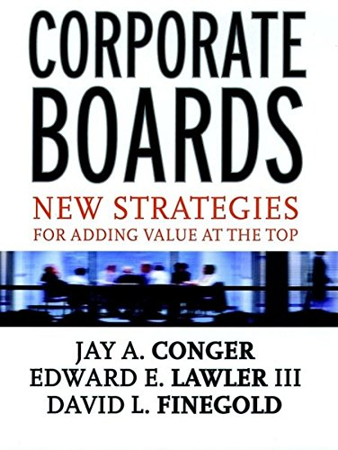 Corporate Boards: New Strategies for Adding Value at the Top