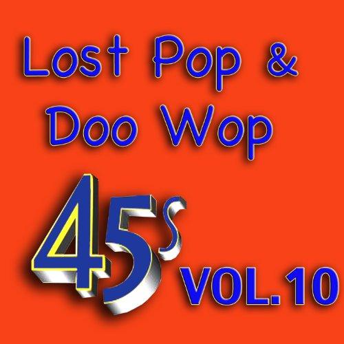 Lost Pop & Doo Wop 45's, Vol. 10