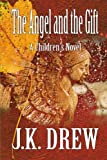 The Angel and the Gift, J. K. Drew, 1105847624