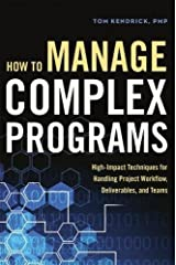 How to Manage Complex Programs: High-Impact Techniques for Handling Project Workflow, Deliverables, and Teams Hardcover