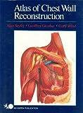 Atlas of Chest Wall Reconstruction, Alan E. Seyfer, 0871893525