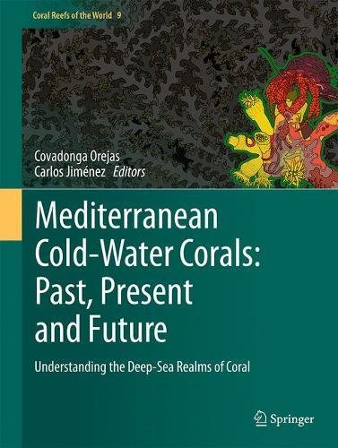 Mediterranean Cold-Water Corals: Past, Present and Future: Understanding the Deep-Sea Realms of Coral (Coral Reefs of the World)