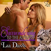 Surrendering to the Alpha: Ashwood Falls, Book 3 | Lia Davis
