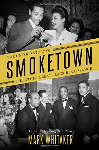 Book cover from Smoketown: The Untold Story of the Other Great Black Renaissance by Mark Whitaker
