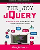img - for The Joy of jQuery: A Beginner's Guide to the World's Most Popular Javascript Library book / textbook / text book