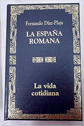 LA VIDA COTIDIANA. LA ESPAÑA ROMANA: Amazon.es: Fernando Diaz-Plaja: Libros