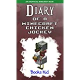 Minecraft: Diary of a Minecraft Chicken Jockey (An Unofficial Minecraft Book) (Minecraft Diary Books and Wimpy Zombie Tales For Kids Book 22)