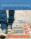 The Executive Functioning Workbook for Teens: Help for Unprepared, Late, and Scattered Teens (Teen Instant Help) by Hansen MSE NBCT, Sharon A. (2013) Paperback