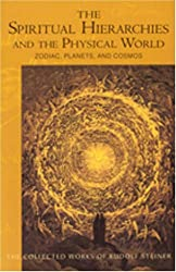 The Spiritual Hierarchies and the Physical World: Zodiac, Planets & Cosmos (CW 110) (Collected Works of Rudolf Steiner)