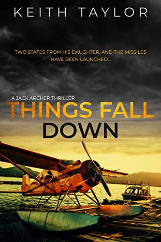 Things Fall Down: A Jack Archer Apocalyptic Survival Thriller by [Taylor, Keith]