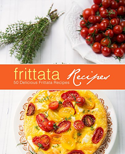 Frittata Recipes: 100 Delicious Frittata Recipes by BookSumo Press