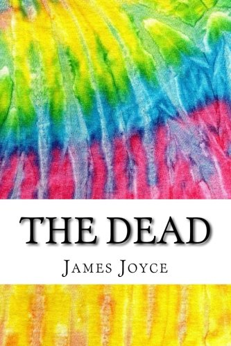 The Dead: Includes MLA Style Citations for Scholarly Secondary Sources, Peer-Reviewed Journal Articles and Critical Essays (Squid Ink Classics)