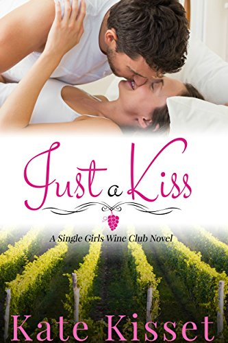 Just a Kiss: The Single Girls Wine Club (Wine Country Romance Book 1) by [Kisset, Kate]