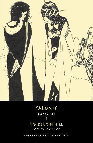 Salome: & Under the Hill (FORBIDDEN EROTIC CLASSICS)