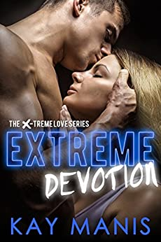 Extreme Devotion (X-Treme Love Series Book 2) by [Manis, Kay]