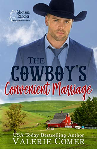 The Cowboy's Convenient Marriage: a contemporary marriage of convenience romance (Montana Ranches Christian Romance Book 4) ()
