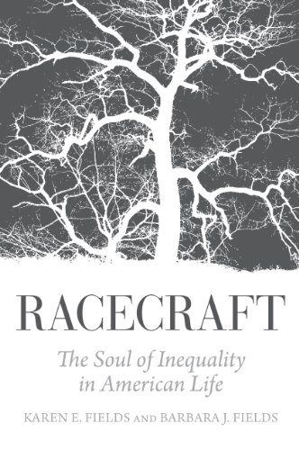 Racecraft: The Soul of Inequality in American Life