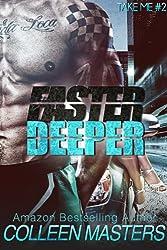 Faster Deeper (Take Me...#2) (New Adult Bad Boy Racer Novel) (English Edition)