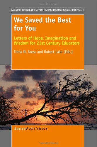 We Saved the Best for You: Letters of Hope, Imagination and Wisdom for 21st Century Educators (Imagination and Praxis: Criticality and Creativity in Educat)