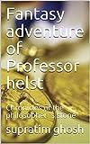 Fantasy adventure of Professor helst: Chronicles of the philosopher`s stone (Helst chronicles Book 1)