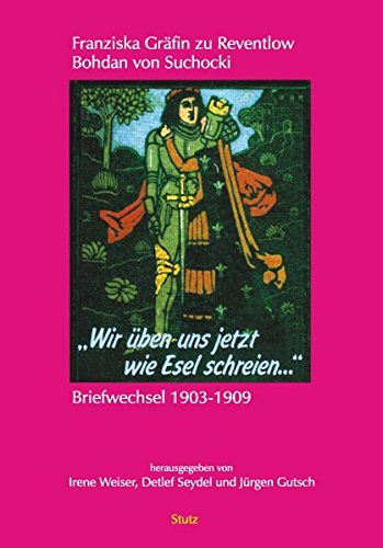 Wir üben Uns Jetzt Wie Esel Schreien  Franziska Gräfin Zu Reventlow Bohdan Von Suchocki. Briefwechsel 1903 1909