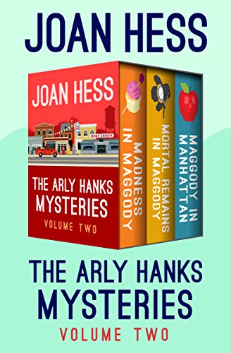 The Arly Hanks Mysteries Volume Two: Madness in Maggody, Mortal Remains in Maggody, and Maggody in Manhattan by [Hess, Joan]