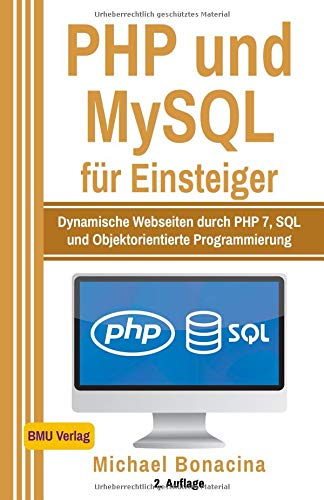 PHP und MySQL: für Einsteiger: Dynamische Webseiten durch PHP 7, SQL und Objektorientierte Programmierung