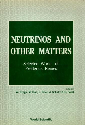 Neutrinos and Other Matters: Selected Works of Frederick Reines