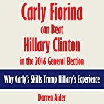 Carly Fiorina Can Beat Hillary Clinton in the 2016 General Election: Why Carly's Skills Trump Hillary's Experience [Article] | Darren Alder