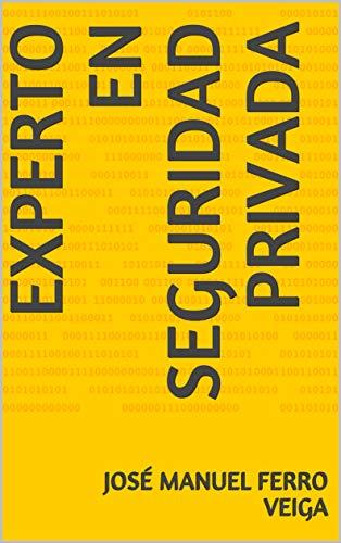 Experto en seguridad privada (Spanish Edition) by [Ferro Veiga, José Manuel ]