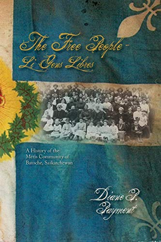 The Free People/ Li Gens Libres: A History of the Métis Community of Batoche, Saskatchewan