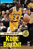 On the Court with ... Kobe Bryant (Matt Christopher Sports Bio Bookshelf)