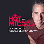 Ep. 20: Good for You, Featuring Derrick Brown | Dan Savage, Derrick Brown, Waverly Jane
