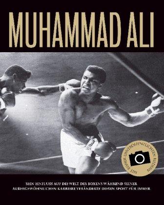 Muhammad Ali: Sein Einfluss auf die Welt des Boxens während seiner außergewöhnlichen Karriere veränderte diesen Sport für immer. Mit bislang unveröffentlichten Bildern