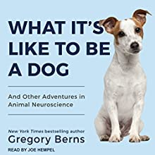 What It's Like to Be a Dog: And Other Adventures in Animal Neuroscience Audiobook by Gregory Berns Narrated by Joe Hempel