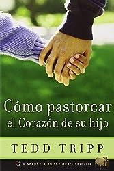 Como Pastorear el Corazon de su Hijo (Shepherding a Child's Heart, Spanish Edition) by Tedd Tripp (2001-09-01)