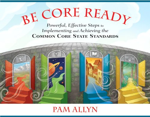 Be Core Ready: Powerful, Effective Steps to Implementing and Achieving the Common Core State Standards (Core Ready Series)