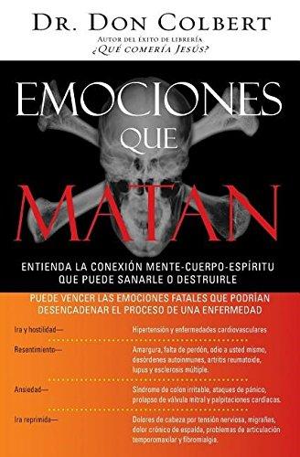 Emociones que matan: Entienda la conexión mente-cuerpo-espíritu que puede sanarle o destruirle (Spanish Edition)