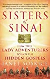Sisters Of Sinai: How Two Lady Adventurers Found the Hidden Gospels by Soskice, Janet [05 August 2010]