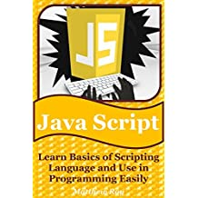 JavaScript: Learn Basics of Scripting Language and Use in Programming Easily