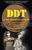 DDT and the American Century: Global Health, Environmental Politics, and the Pesticide That Changed the World (The Luther H. Hodges Jr. and Luther H. ... Entrepreneurship, and Public Policy)