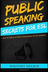 Public Speaking Secrets for ESL: How To Deliver A Perfect Presentation For ESL Students Paperback