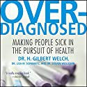 Overdiagnosed: Making People Sick in Pursuit of Health Audiobook by H. Gilbert Welch, Lisa M. Schwartz, Steven Woloshin Narrated by Sean Runnette