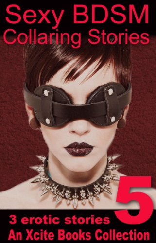 Sexy BDSM Collaring Stories - Volume Five - An Xcite Books Collection