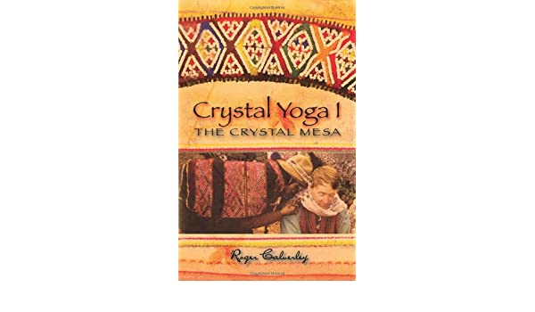 Crystal Yoga I: The Crystal Mesa (v. 1): Roger Calverley ...