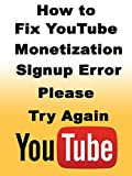How to Fix Youtube Monetization Signup Error Please Try Again