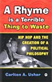 img - for A Rhyme Is a Terrible Thing to Waste: Hip Hop and the Creation of A Political Philosophy book / textbook / text book